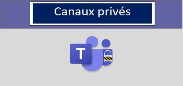 Canaux privés - Microsoft Teams